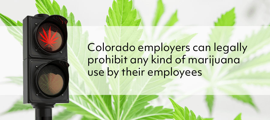 Colorado employers can legally prohibit any kind of marijuana use by their employees